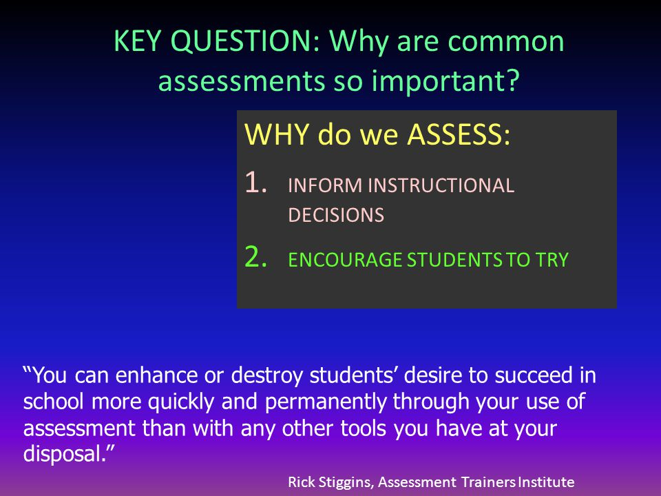 KEY QUESTION: Why are common assessments so important.