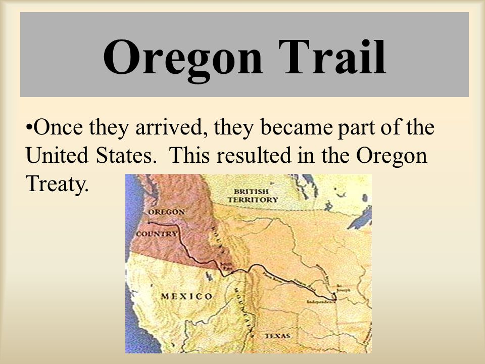 Oregon Trail Once they arrived, they became part of the United States.