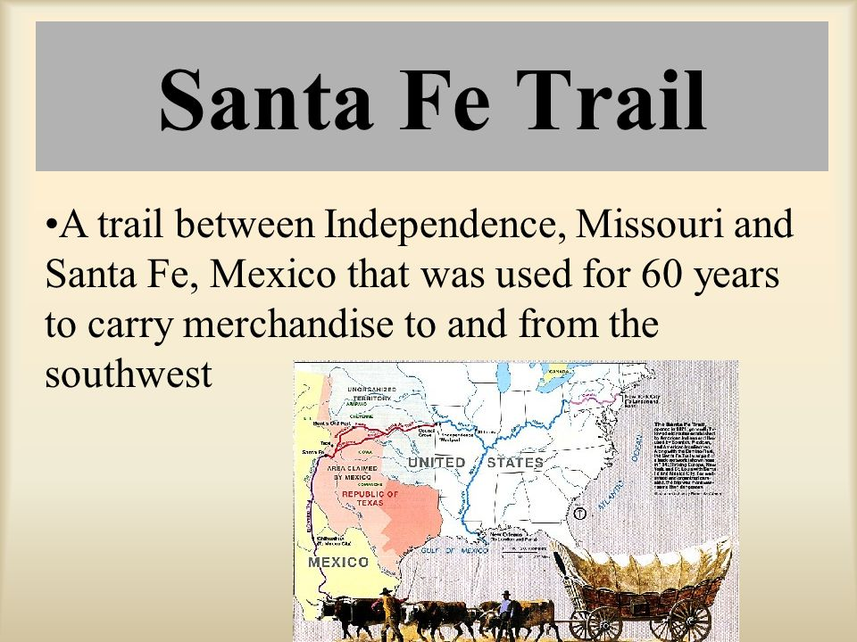 A trail between Independence, Missouri and Santa Fe, Mexico that was used for 60 years to carry merchandise to and from the southwest