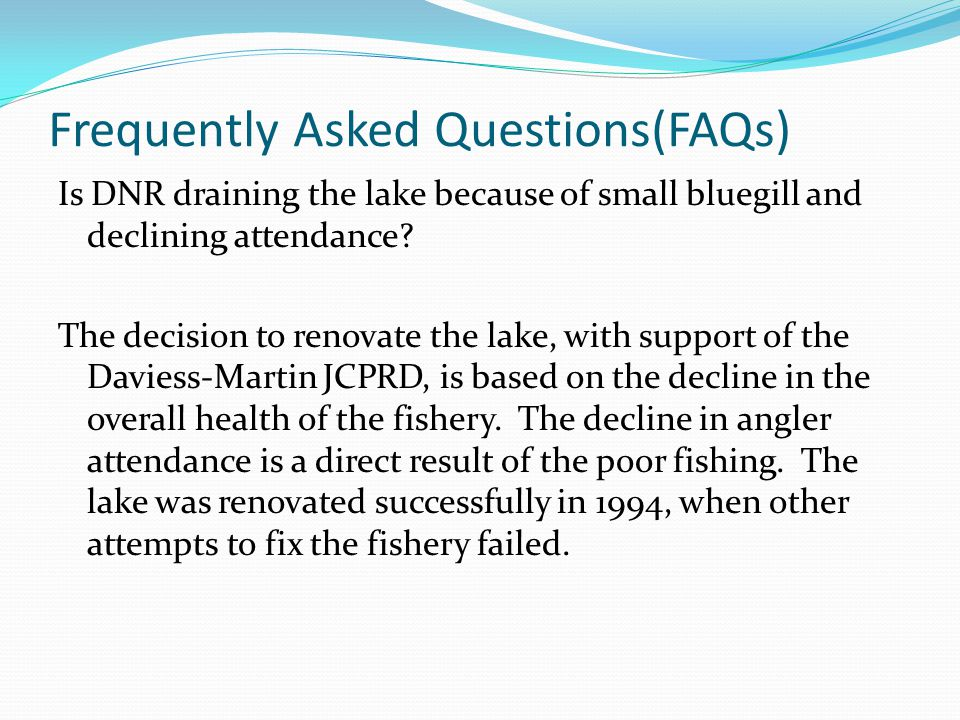 Frequently Asked Questions(FAQs) Is DNR draining the lake because of small bluegill and declining attendance.