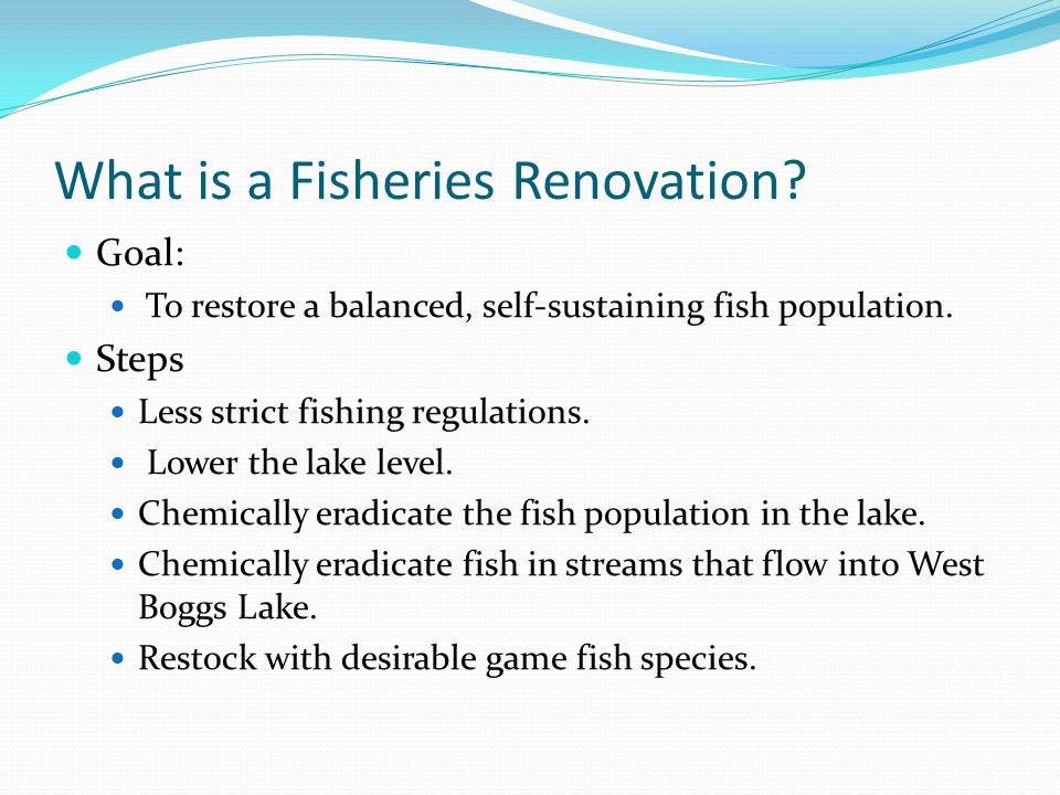 What is a Fisheries Renovation. Goal: To restore a balanced, self-sustaining fish population.