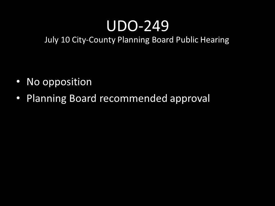 UDO-249 No opposition Planning Board recommended approval July 10 City-County Planning Board Public Hearing