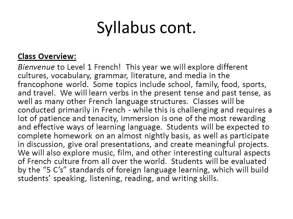 Syllabus cont. Class Overview: Bienvenue to Level 1 French! This year we will explore different cultures, vocabulary, grammar, literature, and media i