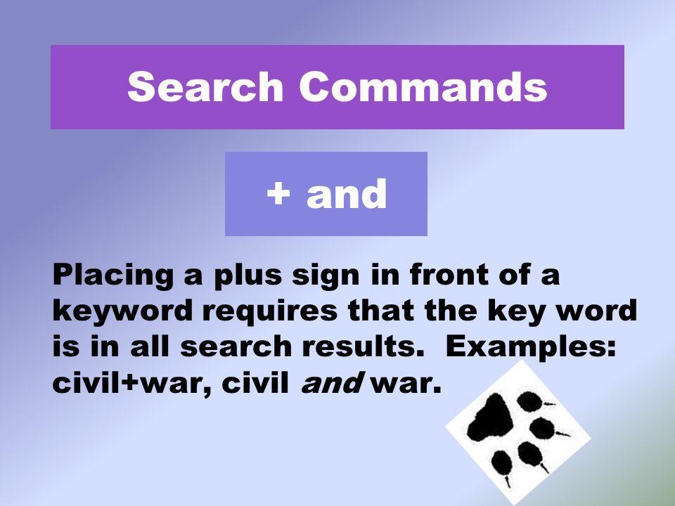 + and Placing a plus sign in front of a keyword requires that the key word is in all search results.