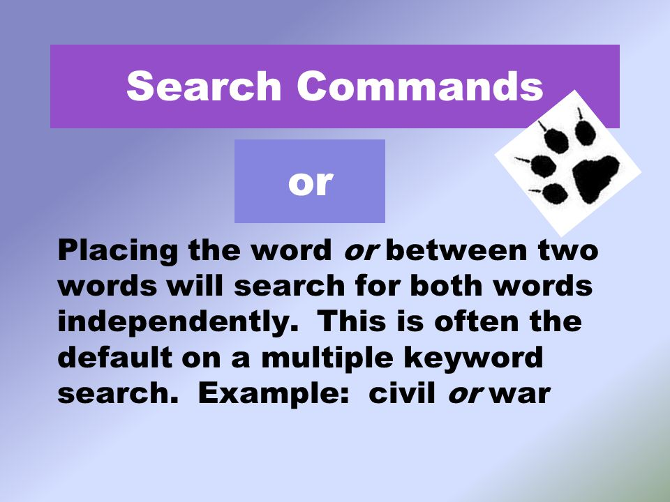 or Placing the word or between two words will search for both words independently.
