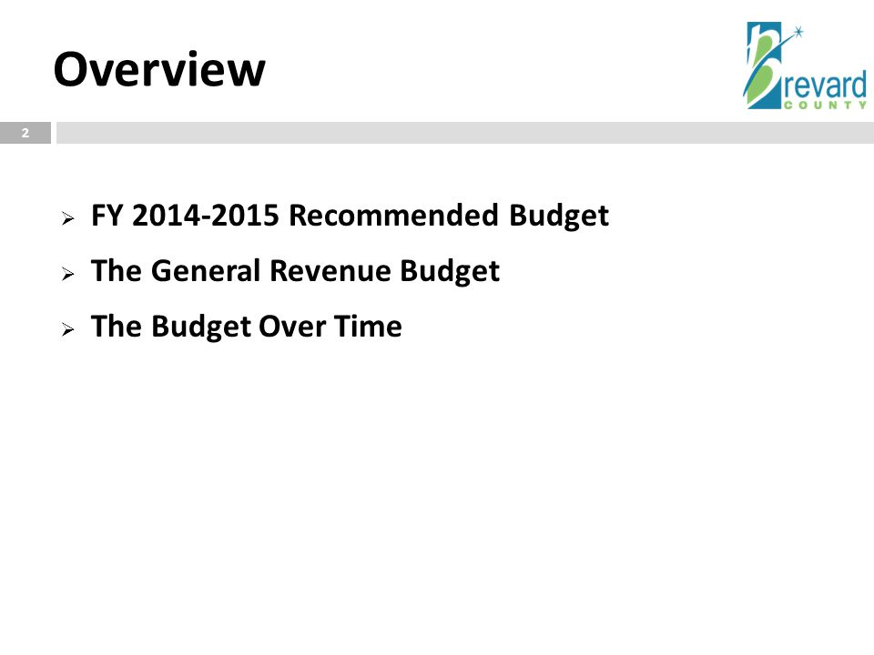 Overview 2  FY 2014-2015 Recommended Budget  The General Revenue Budget  The Budget Over Time