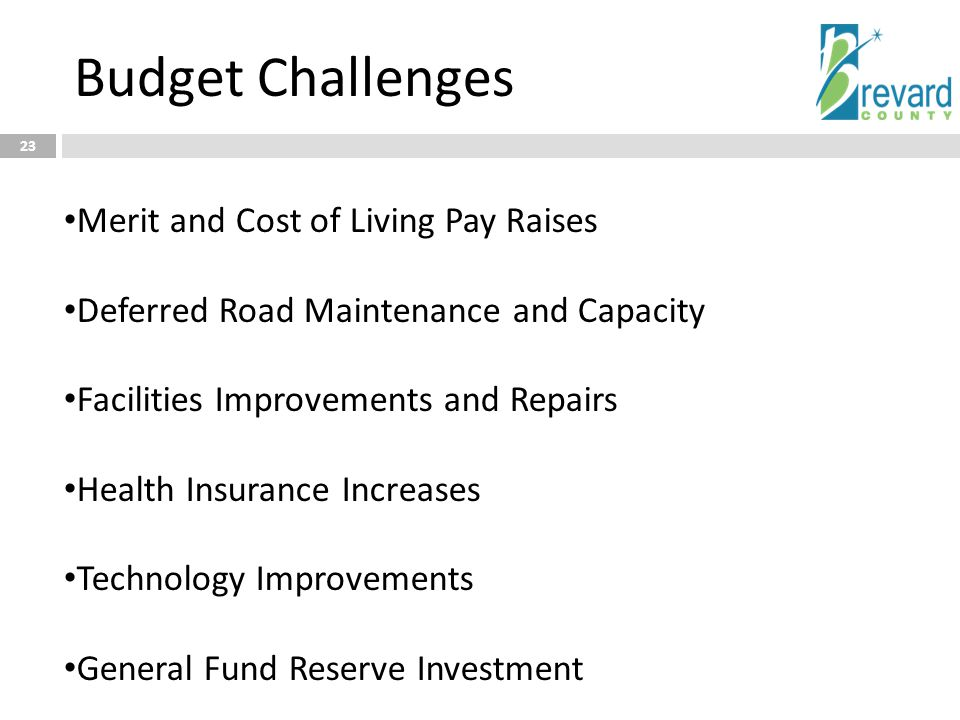 Budget Challenges 23 Merit and Cost of Living Pay Raises Deferred Road Maintenance and Capacity Facilities Improvements and Repairs Health Insurance I