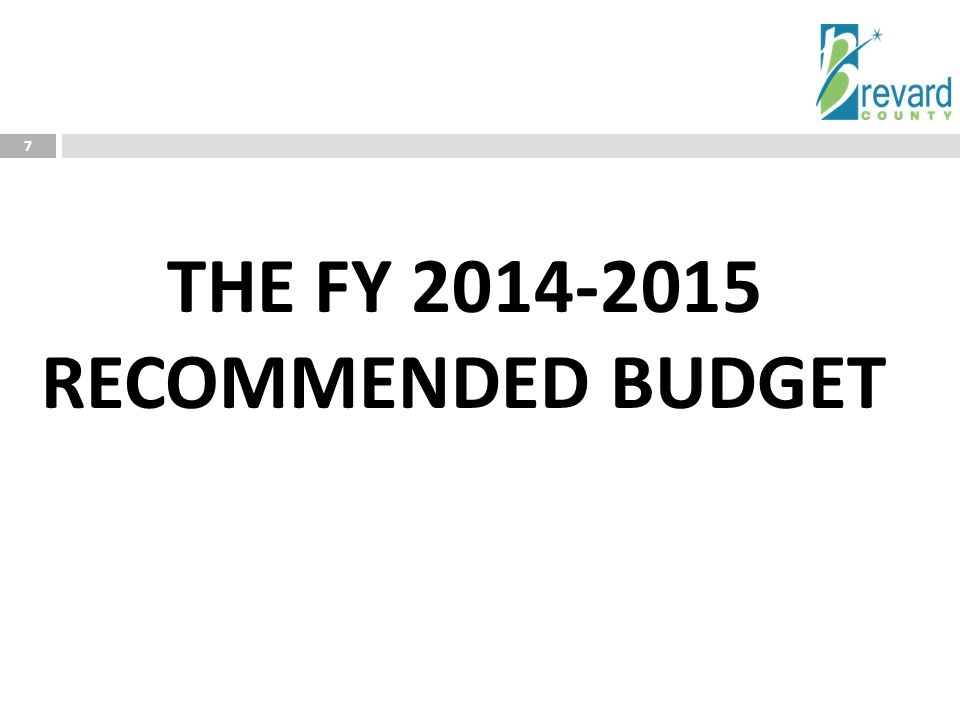 7 THE FY 2014-2015 RECOMMENDED BUDGET