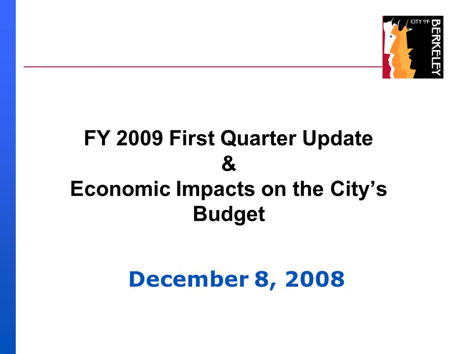FY 2009 First Quarter Update & Economic Impacts on the City's Budget December 8, 2008