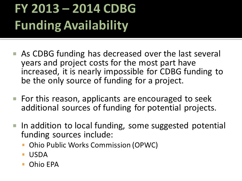  As CDBG funding has decreased over the last several years and project costs for the most part have increased, it is nearly impossible for CDBG funding to be the only source of funding for a project.