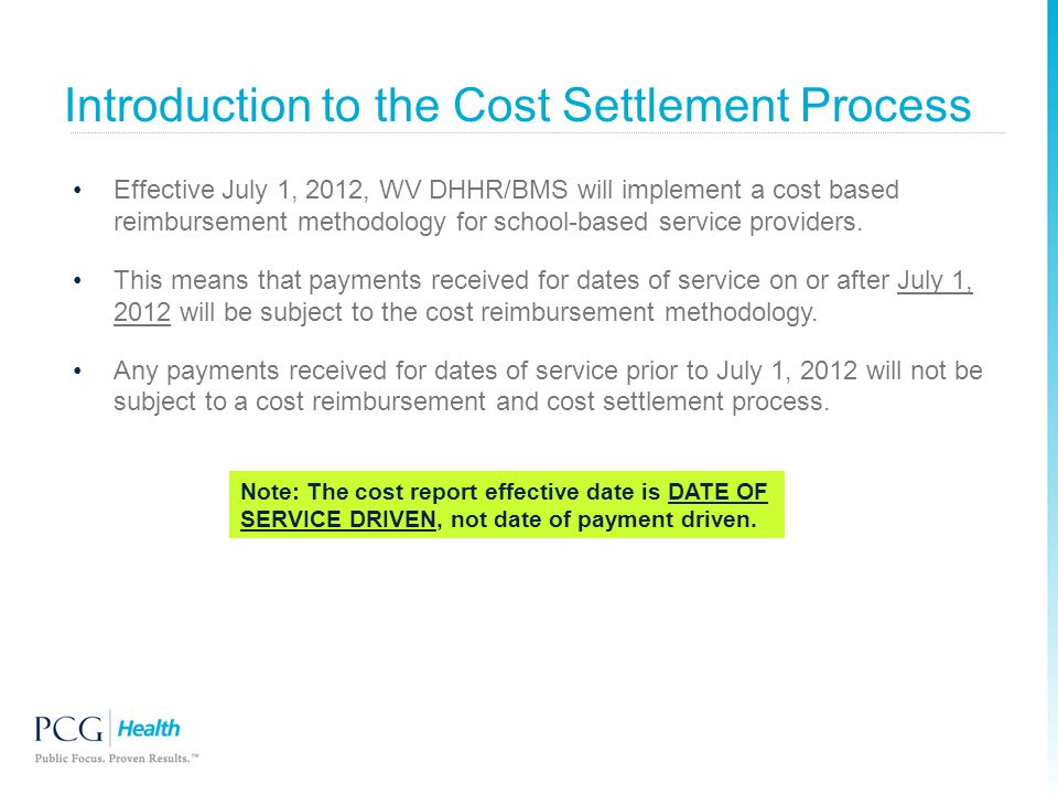 Effective July 1, 2012, WV DHHR/BMS will implement a cost based reimbursement methodology for school-based service providers. This means that payments