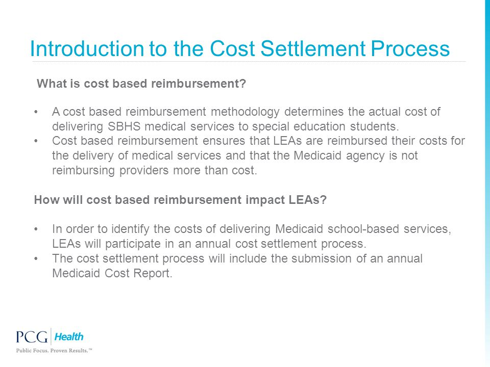 Introduction to the Cost Settlement Process What is cost based reimbursement? A cost based reimbursement methodology determines the actual cost of del