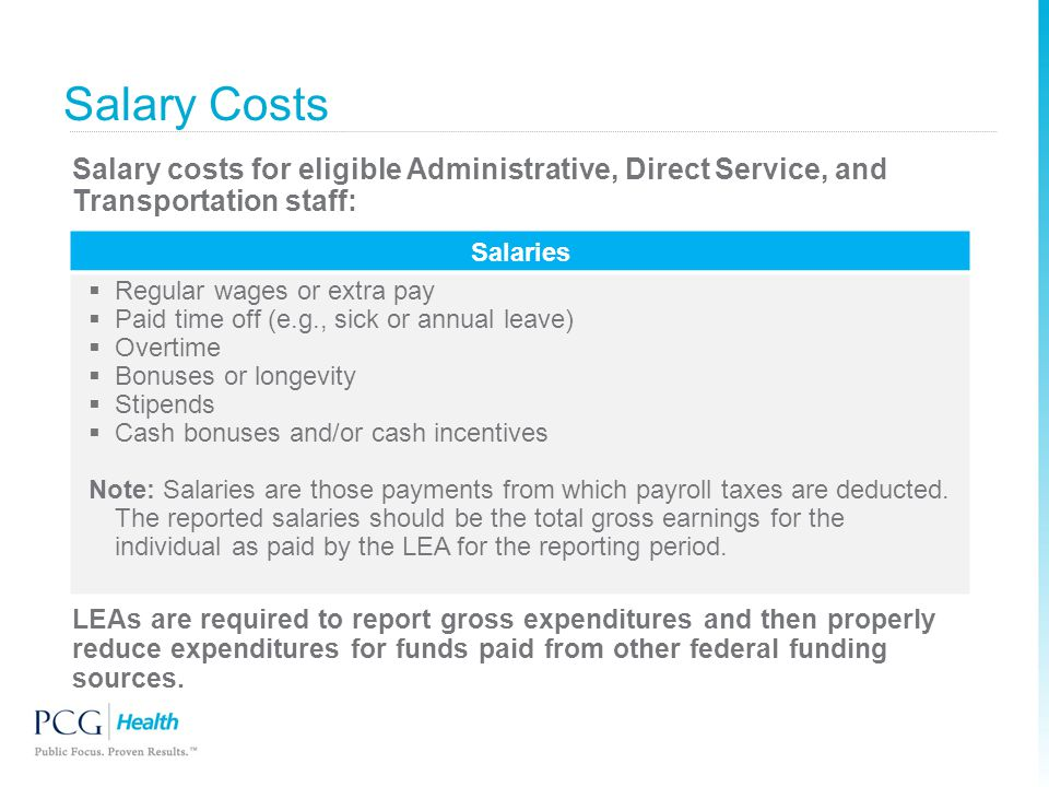 Salary Costs Salary costs for eligible Administrative, Direct Service, and Transportation staff: Salaries  Regular wages or extra pay  Paid time off