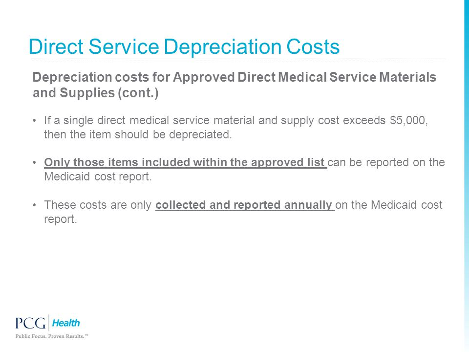 Direct Service Depreciation Costs Depreciation costs for Approved Direct Medical Service Materials and Supplies (cont.) If a single direct medical ser
