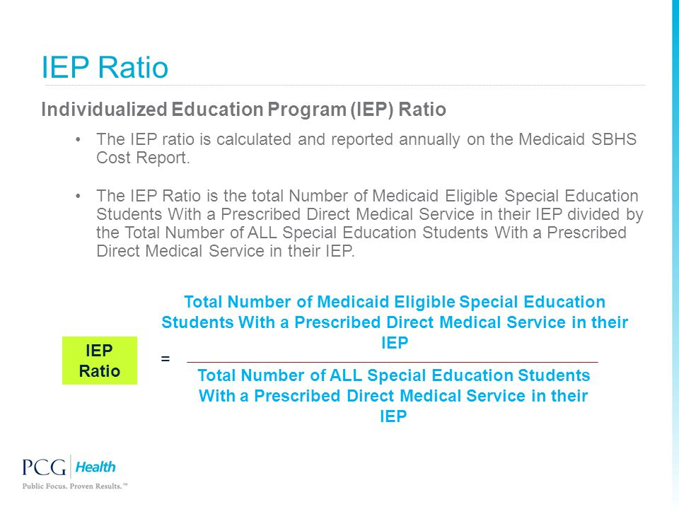 IEP Ratio = Total Number of Medicaid Eligible Special Education Students With a Prescribed Direct Medical Service in their IEP Total Number of ALL Spe