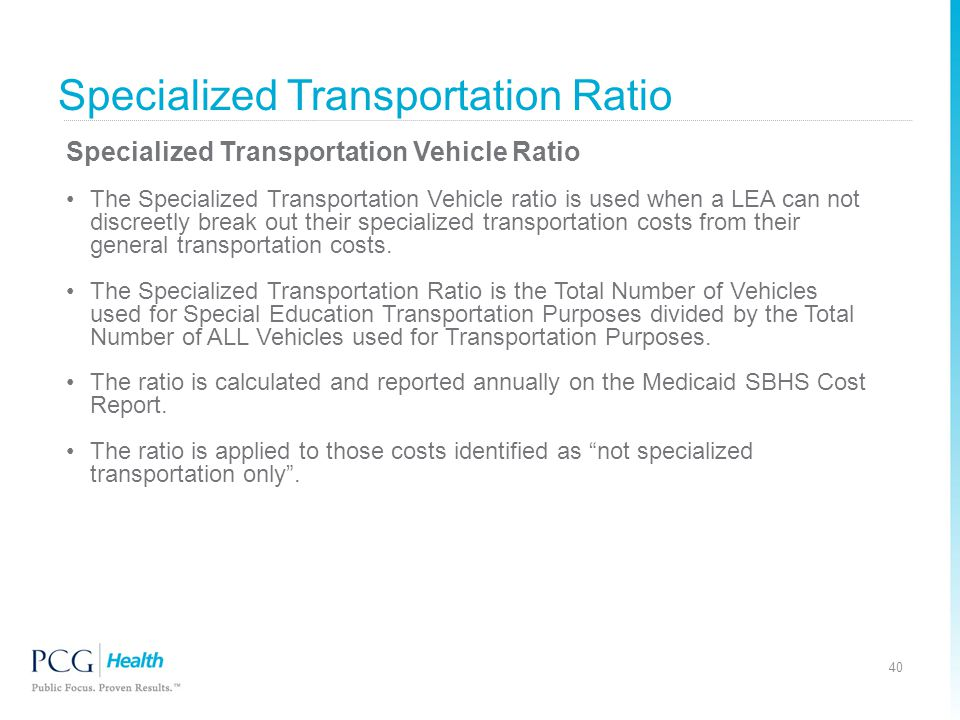 Specialized Transportation Vehicle Ratio The Specialized Transportation Vehicle ratio is used when a LEA can not discreetly break out their specialize