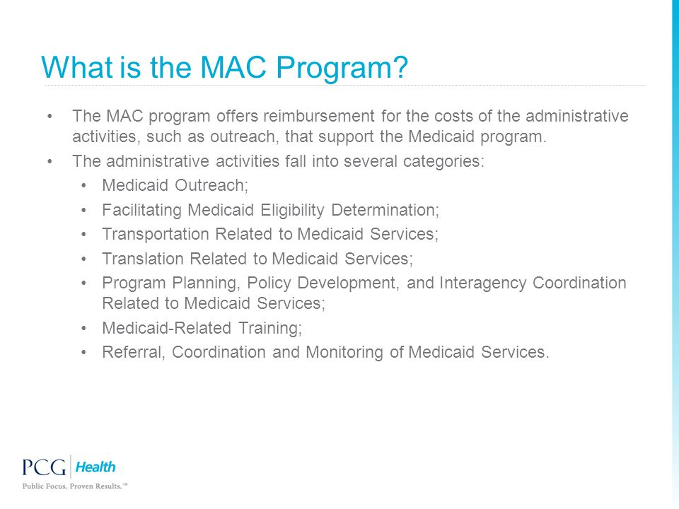 What is the MAC Program? The MAC program offers reimbursement for the costs of the administrative activities, such as outreach, that support the Medic
