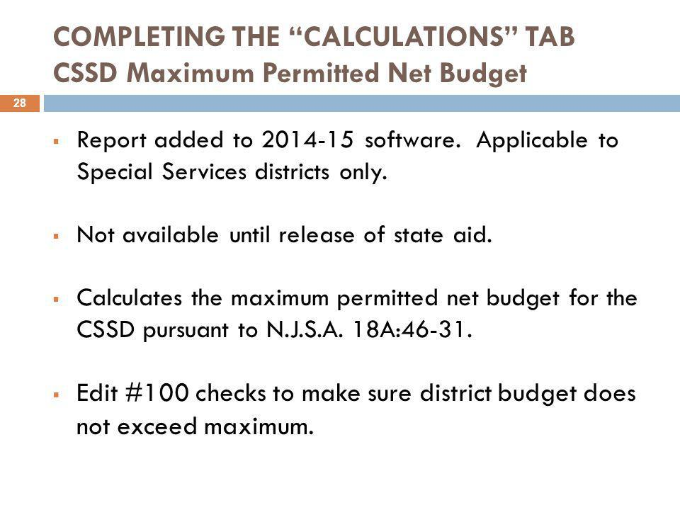 COMPLETING THE CALCULATIONS TAB CSSD Maximum Permitted Net Budget  Report added to 2014-15 software.
