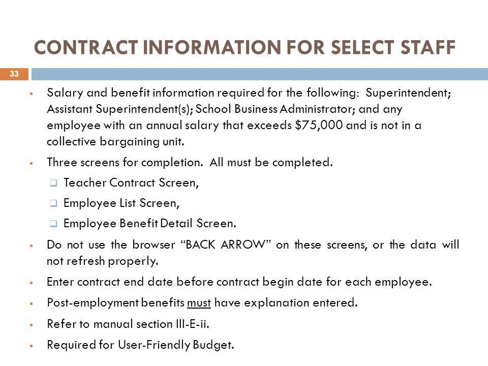 CONTRACT INFORMATION FOR SELECT STAFF  Salary and benefit information required for the following: Superintendent; Assistant Superintendent(s); School Business Administrator; and any employee with an annual salary that exceeds $75,000 and is not in a collective bargaining unit.
