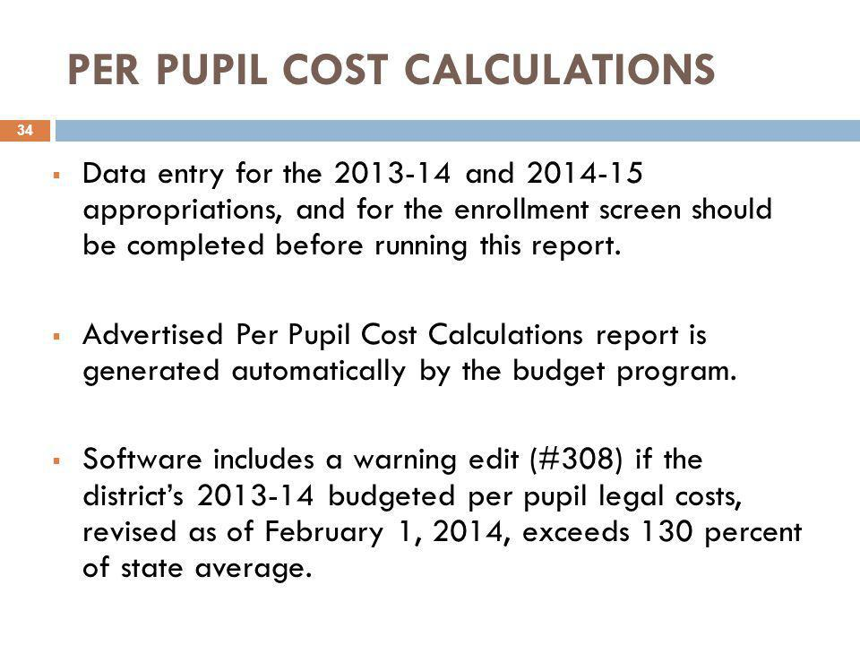 PER PUPIL COST CALCULATIONS  Data entry for the 2013-14 and 2014-15 appropriations, and for the enrollment screen should be completed before running