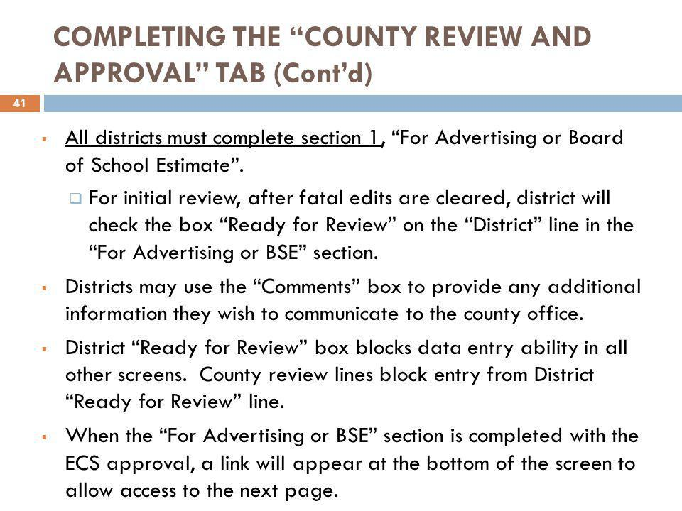 COMPLETING THE COUNTY REVIEW AND APPROVAL TAB (Cont'd)  All districts must complete section 1, For Advertising or Board of School Estimate .