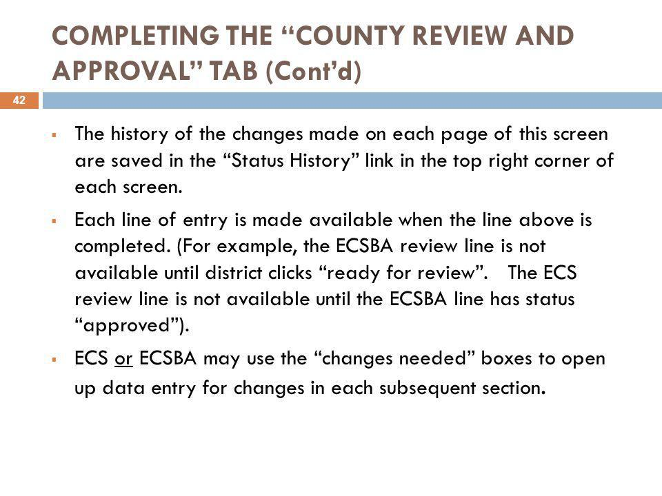 """COMPLETING THE """"COUNTY REVIEW AND APPROVAL"""" TAB (Cont'd)  The history of the changes made on each page of this screen are saved in the """"Status Histor"""