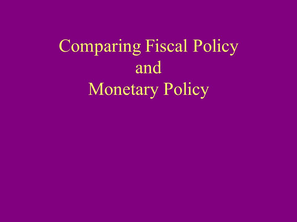 Comparing Fiscal Policy and Monetary Policy