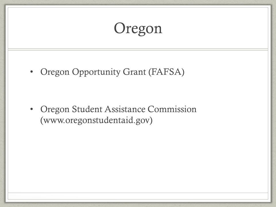 Oregon Oregon Opportunity Grant (FAFSA) Oregon Student Assistance Commission (www.oregonstudentaid.gov)