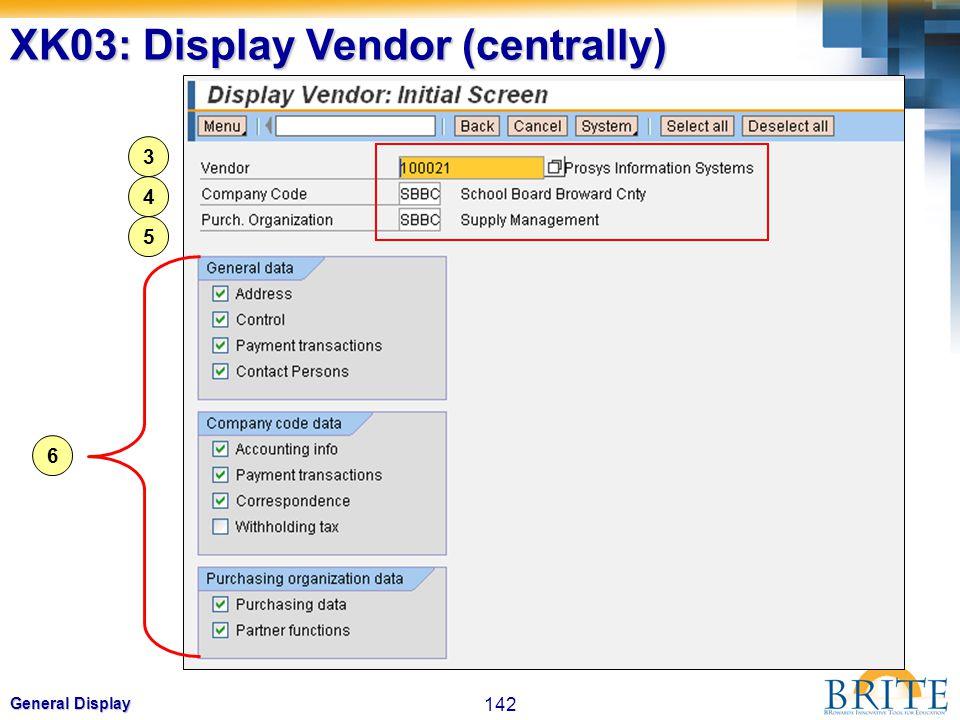 142 General Display 3 XK03: Display Vendor (centrally) 6 5 4 3
