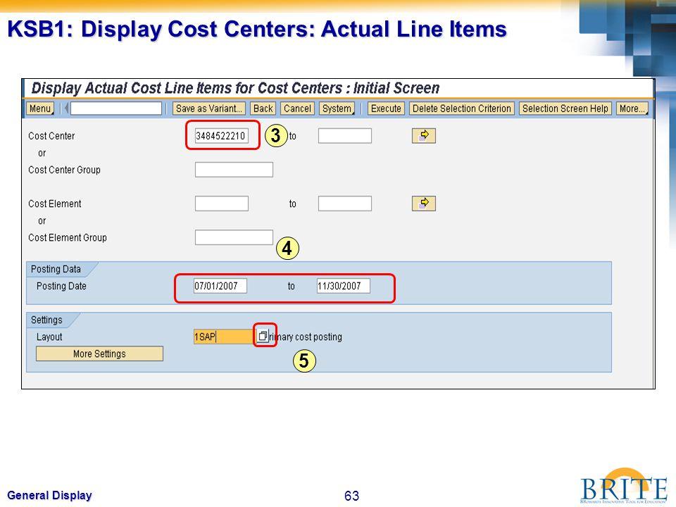 63 General Display KSB1: Display Cost Centers: Actual Line Items 3 4 5