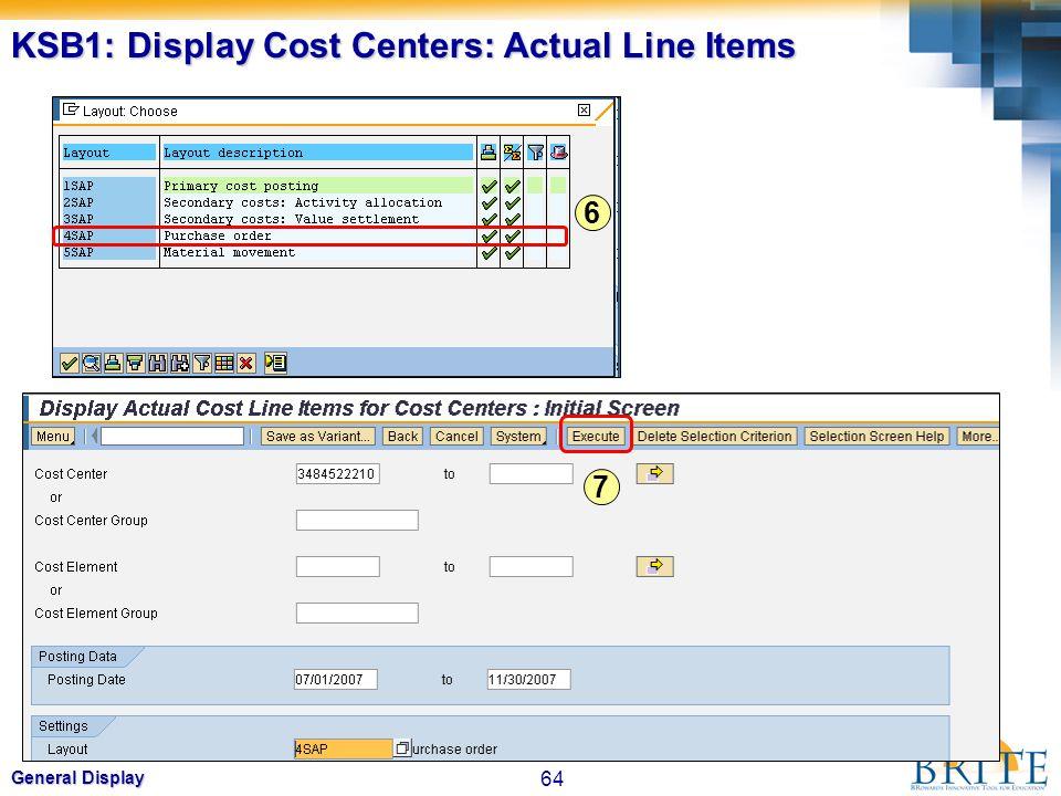 64 General Display KSB1: Display Cost Centers: Actual Line Items 6 7
