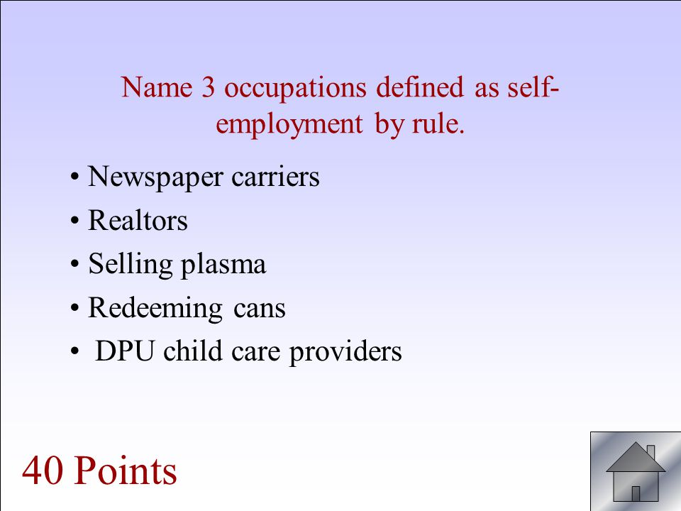Name 3 occupations defined as self- employment by rule.