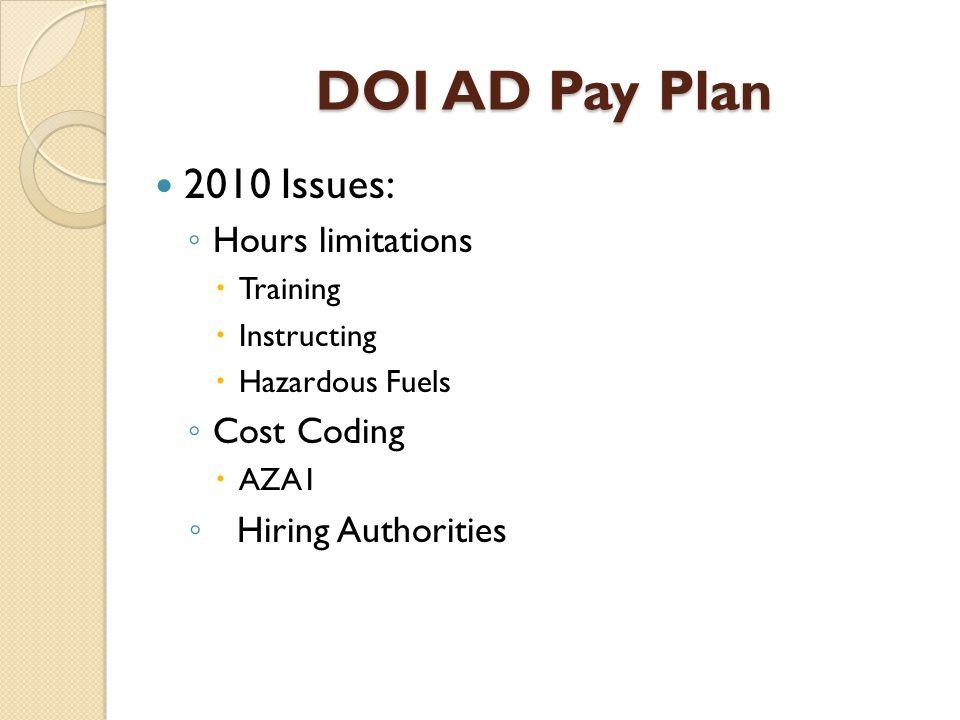 DOI AD Pay Plan 2010 Issues: ◦ Hours limitations  Training  Instructing  Hazardous Fuels ◦ Cost Coding  AZA1 ◦ Hiring Authorities