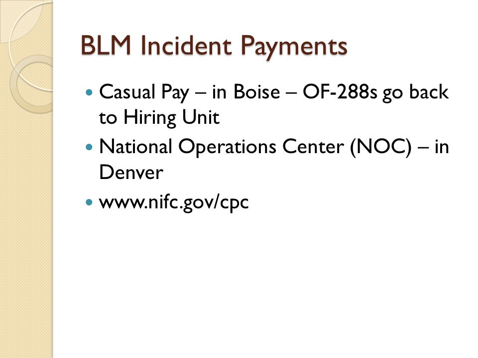 BLM Incident Payments Casual Pay – in Boise – OF-288s go back to Hiring Unit National Operations Center (NOC) – in Denver www.nifc.gov/cpc