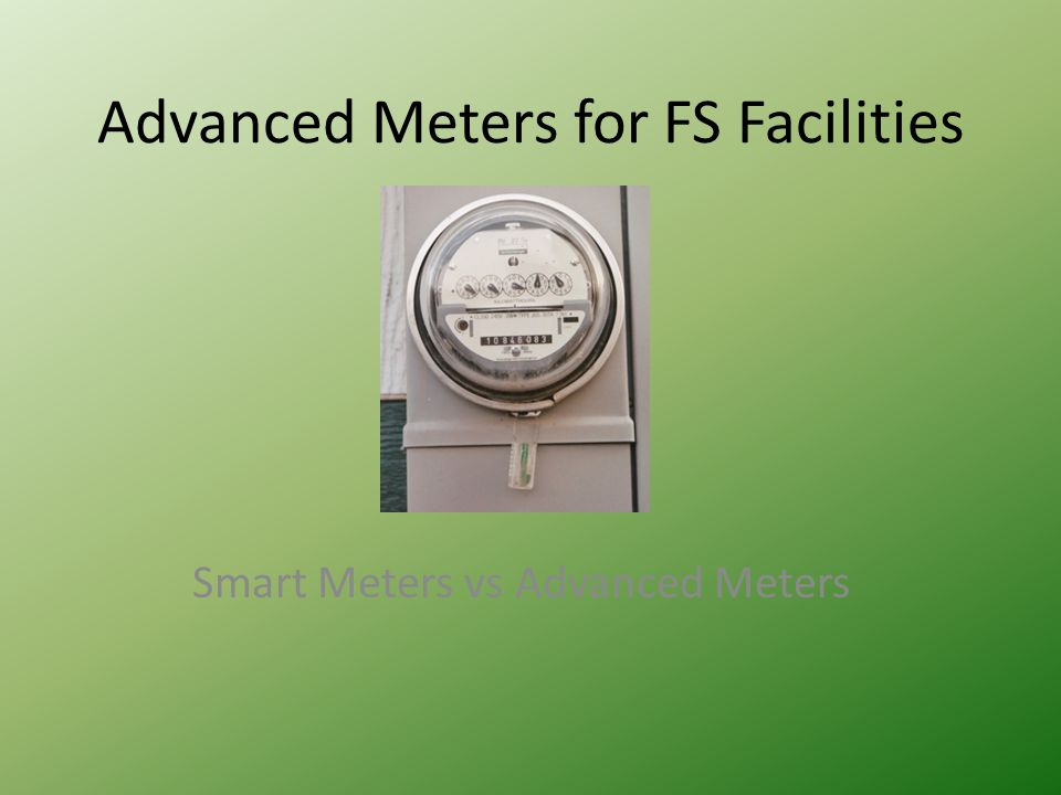 Advanced Meters for FS Facilities Smart Meters vs Advanced Meters