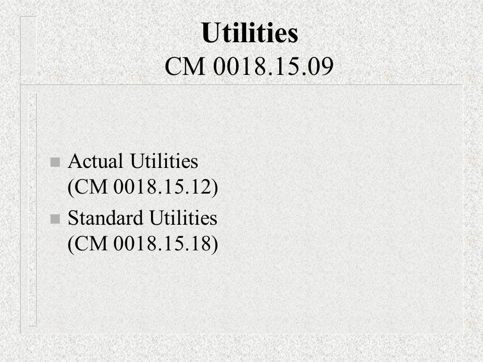 Utilities CM 0018.15.09 n Actual Utilities (CM 0018.15.12) n Standard Utilities (CM 0018.15.18)