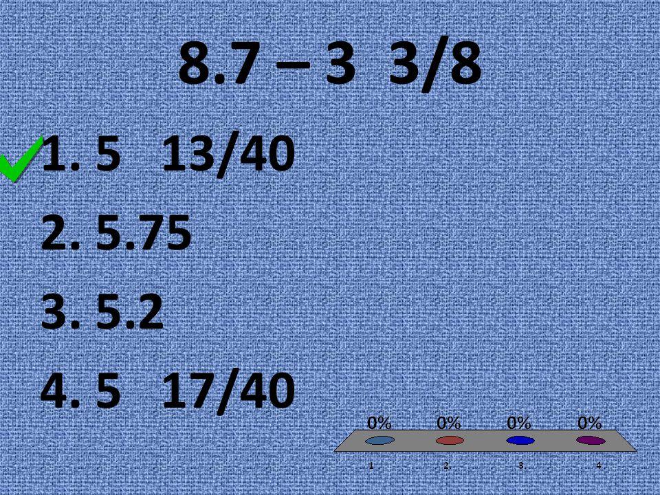 8.7 – 3 3/8 1. 5 13/40 2. 5.75 3. 5.2 4. 5 17/40