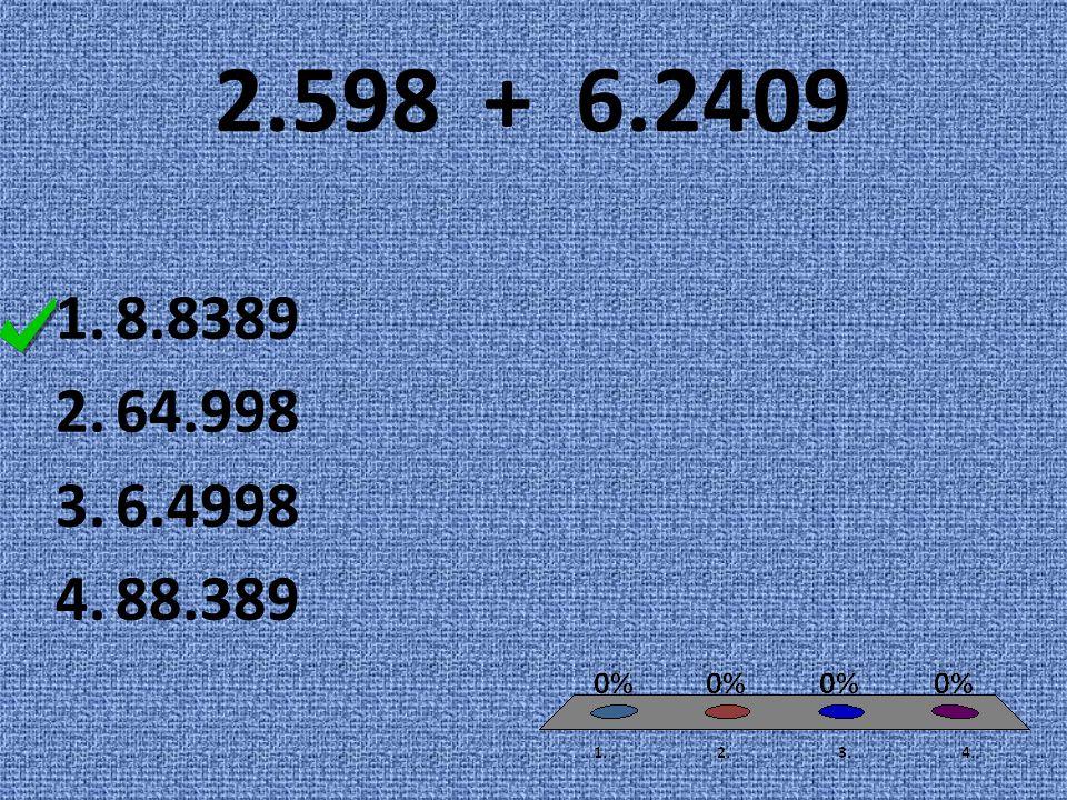 2.598 + 6.2409 1.8.8389 2.64.998 3.6.4998 4.88.389