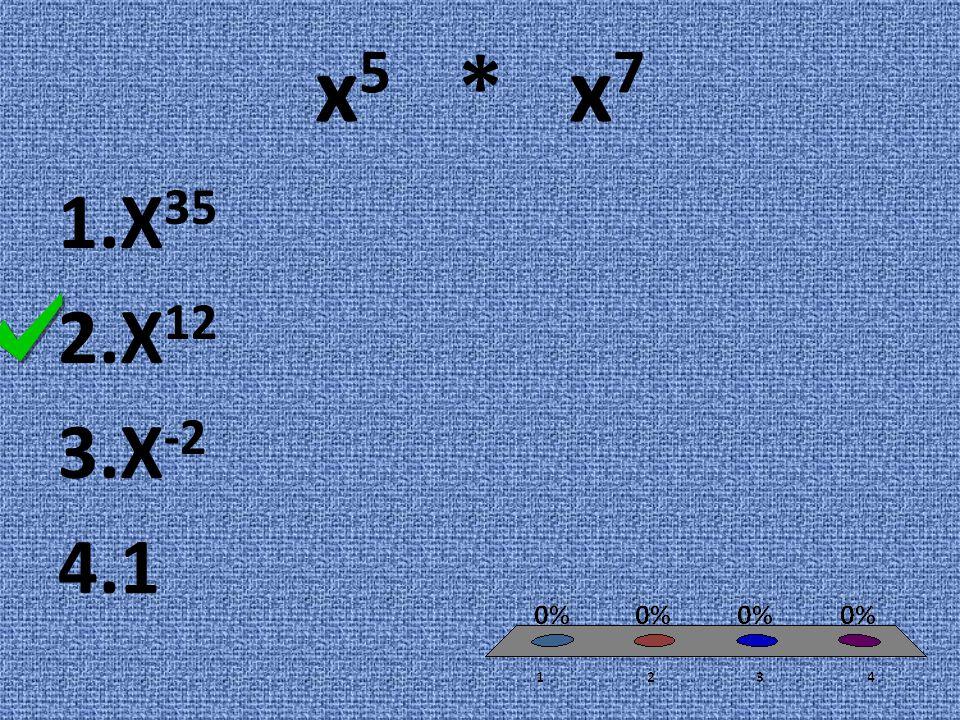 x 5 * x 7 1.X 35 2.X 12 3.X -2 4.1