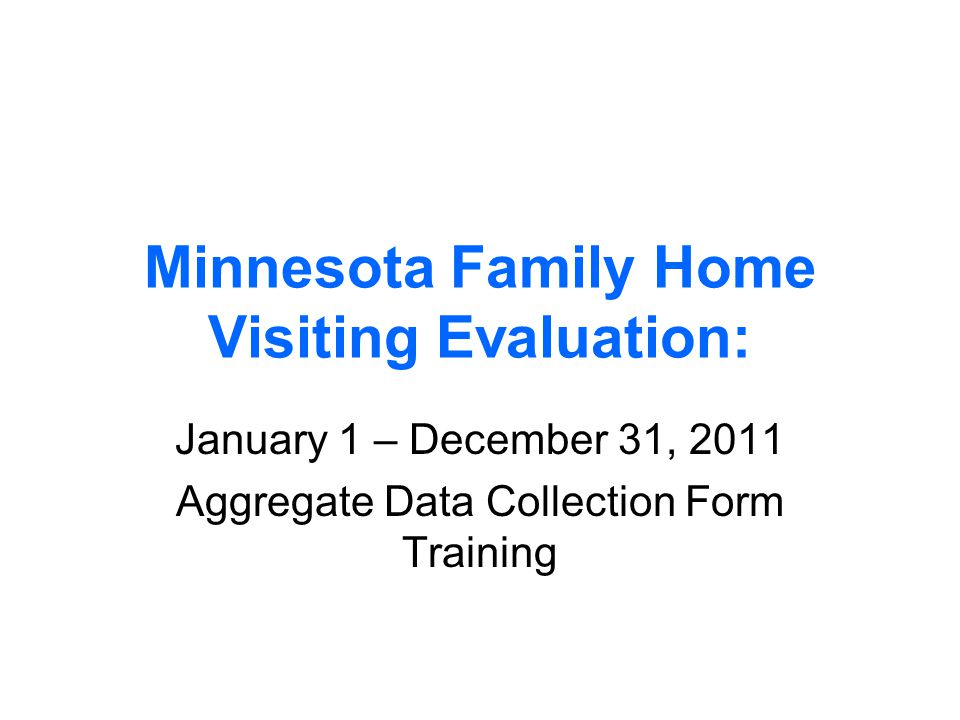 Minnesota Family Home Visiting Evaluation: January 1 – December 31, 2011 Aggregate Data Collection Form Training