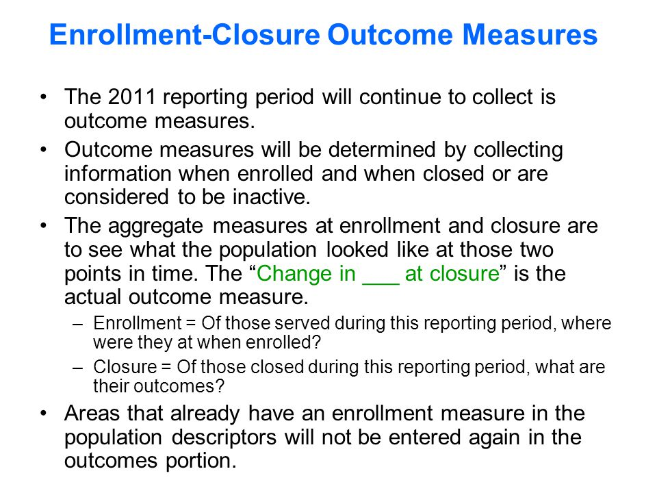 The 2011 reporting period will continue to collect is outcome measures.