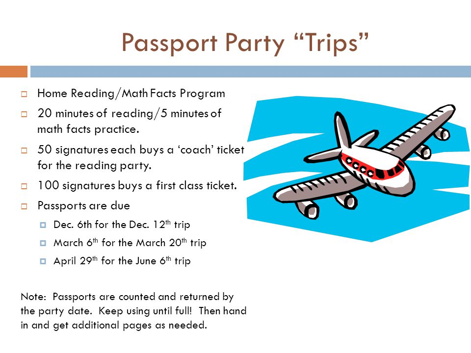 "Passport Party ""Trips""  Home Reading/Math Facts Program  20 minutes of reading/5 minutes of math facts practice.  50 signatures each buys a 'coach'"