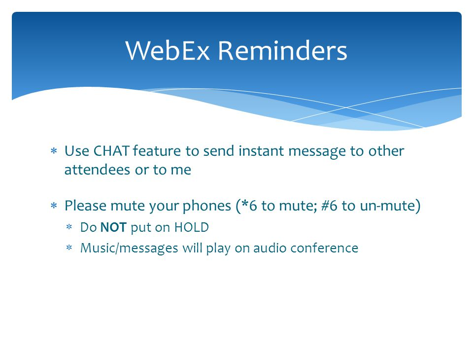  Very informal webinar  Please send CHAT questions or speak up at any time during webinar Questions?