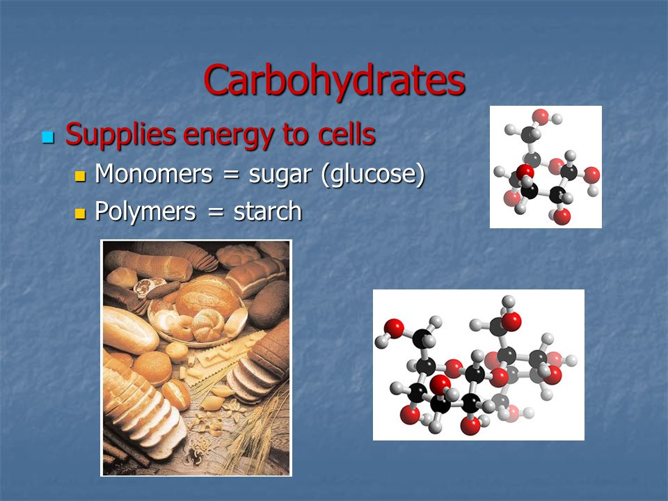 Carbohydrates Supplies energy to cells Supplies energy to cells Monomers = sugar (glucose) Monomers = sugar (glucose) Polymers = starch Polymers = sta