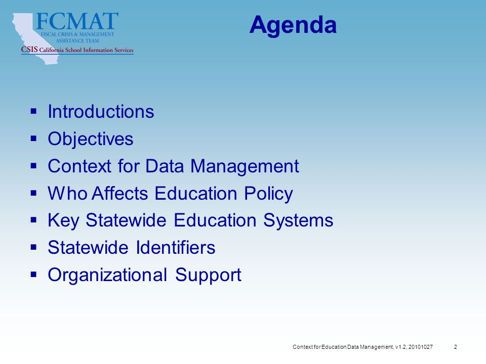Context for Education Data Management, v1.2, 20101027 13 Key Concepts Data Elements Students Demographics Services Classes Performance Discipline Staff Demographics Credentials and Qualifications Teaching Assignments Schools Type Quantity Size