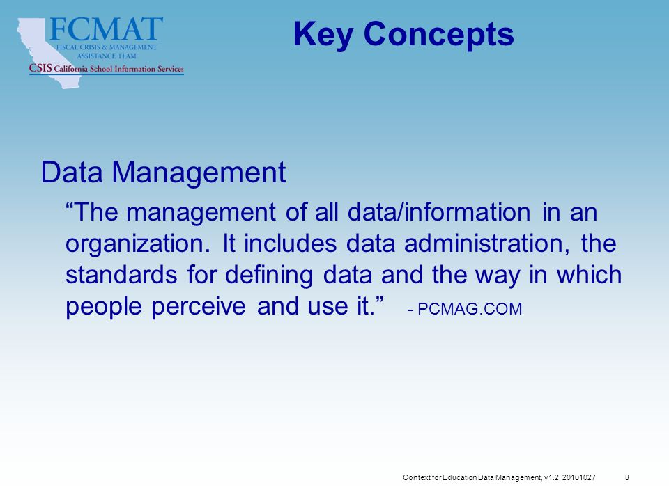 Context for Education Data Management, v1.2, Key Concepts Data Management The management of all data/information in an organization.