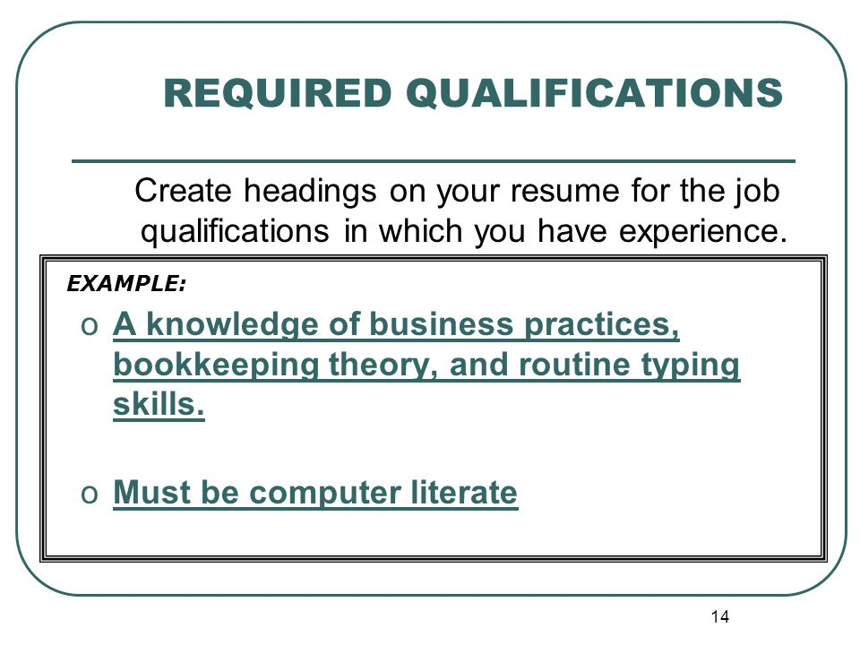 14 REQUIRED QUALIFICATIONS Create headings on your resume for the job qualifications in which you have experience.
