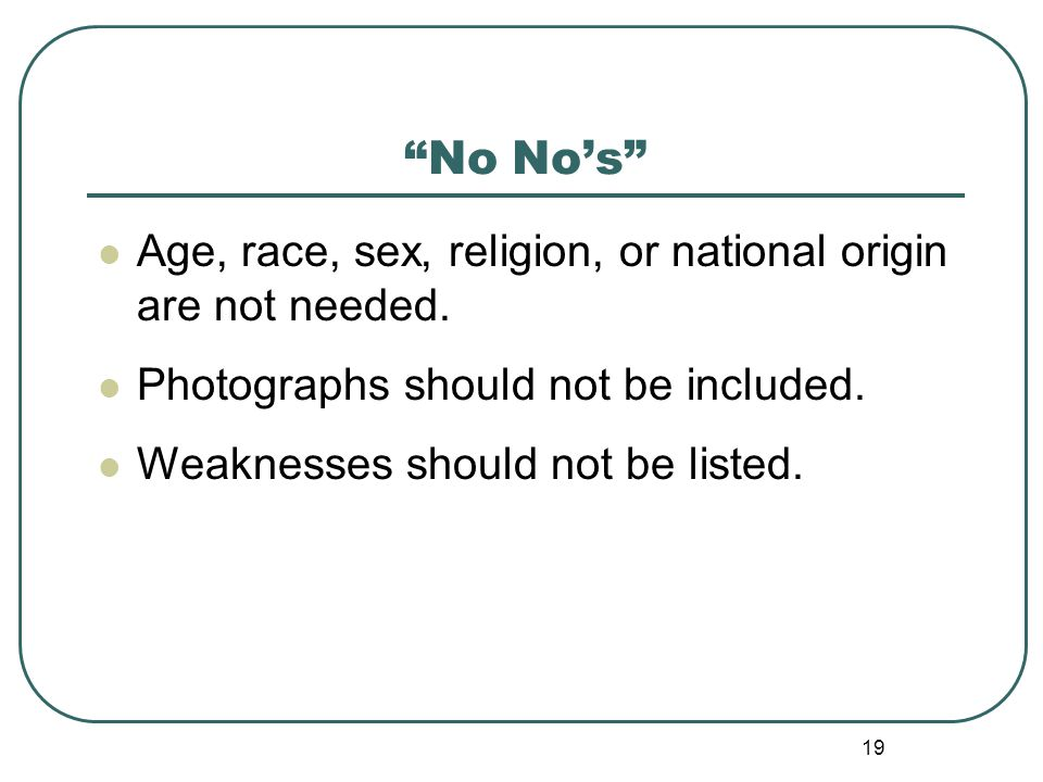 19 No No's Age, race, sex, religion, or national origin are not needed.