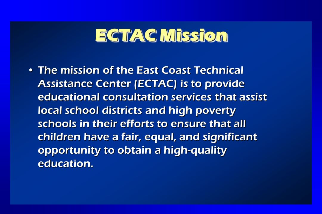 ECTAC Services TITLE I IMPROVING THE ACADEMIC ACHIEVEMENT OF THE DISADVANTAGED PART A- Improving Basic Programs Operated by Local Education Agencies PART B- Student Reading Skills Improvement Grants PART C- Education of Migratory Children PART D- Prevention & Intervention Programs for Children & Youth who are Neglected, Delinquent, or At-Risk are Neglected, Delinquent, or At-Risk PART E- National Assessment of Title I PART F- Comprehensive School Reform PART G- Advanced Placement Programs PART H- School Dropout Prevention PART I- General Provisions PART I- General Provisions