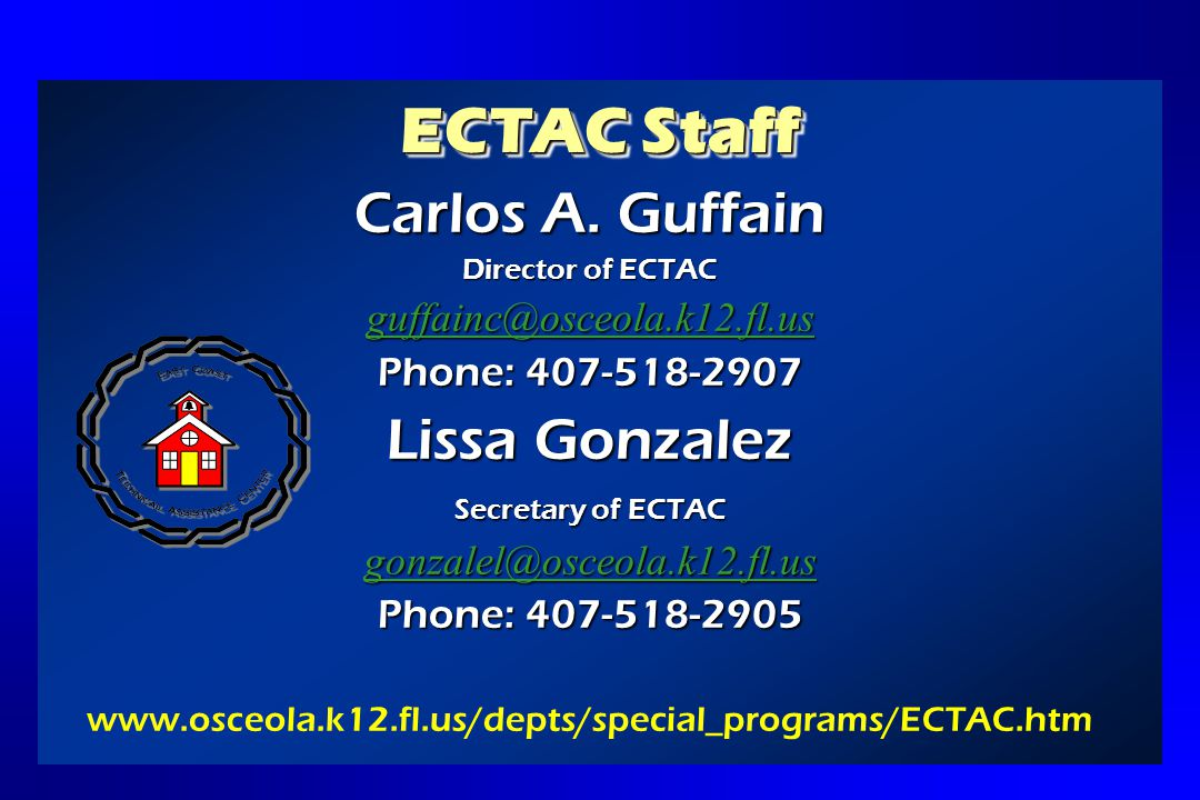 ECTAC Staff Carlos A. Guffain Director of ECTAC guffainc@osceola.k12.fl.us Phone: 407-518-2907 Lissa Gonzalez Secretary of ECTAC gonzalel@osceola.k12.